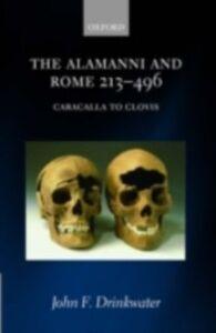 Ebook in inglese Alamanni and Rome 213-496: (Caracalla to Clovis) Drinkwater, John F.