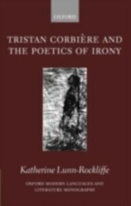 Ebook in inglese Tristan Corbière and the Poetics of Irony Lunn-Rockliffe, Katherine