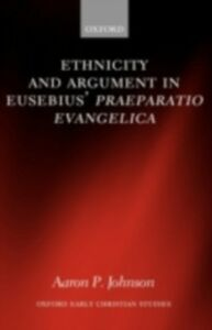 Ebook in inglese Ethnicity and Argument in Eusebius' Praeparatio Evangelica Johnson, Aaron P.
