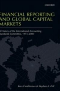 Foto Cover di Financial Reporting and Global Capital Markets: A History of the International Accounting Standards Committee, 1973-2000, Ebook inglese di Stephen A. Zeff,Kees Camfferman, edito da OUP Oxford