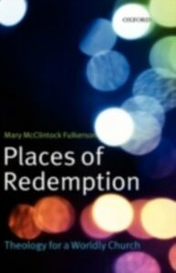 Ebook in inglese Places of Redemption: Theology for a Worldly Church Fulkerson, Mary McClintock