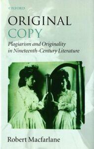 Ebook in inglese Original Copy: Plagiarism and Originality in Nineteenth-Century Literature Macfarlane, Robert