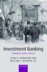 Foto Cover di Investment Banking: Institutions, Politics, and Law, Ebook inglese di Alan D. Morrison,William J. Wilhelm, Jr., edito da OUP Oxford
