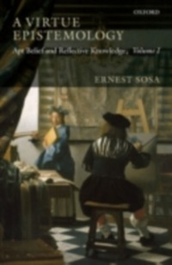 Ebook in inglese Virtue Epistemology: Apt Belief and Reflective Knowledge, Volume I Sosa, Ernest