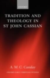 Tradition and Theology in St John Cassian