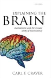 Foto Cover di Explaining the Brain: Mechanisms and the Mosaic Unity of Neuroscience, Ebook inglese di Carl F. Craver, edito da Clarendon Press