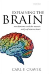 Ebook in inglese Explaining the Brain: Mechanisms and the Mosaic Unity of Neuroscience Craver, Carl F.