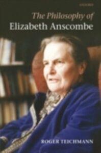 Foto Cover di Philosophy of Elizabeth Anscombe, Ebook inglese di Roger Teichmann, edito da OUP Oxford