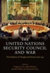 United Nations Security Council and War The Evolution of Thought and Practice since 1945