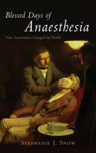 Ebook in inglese Blessed Days of Anaesthesia: How anaesthetics changed the world Snow, Stephanie J