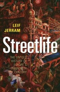 Ebook in inglese Streetlife: The Untold History of Europe's Twentieth Century Jerram, Leif