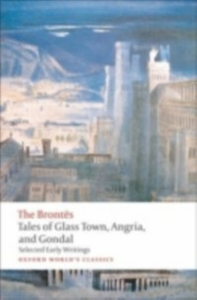 Ebook in inglese Tales of Glass Town, Angria, and Gondal: Selected Early Writings -, -