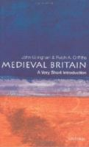 Ebook in inglese Medieval Britain: A Very Short Introduction Gillingham, John , Griffiths, Ralph A.