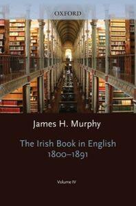 Foto Cover di Oxford History of the Irish Book, Volume IV: The Irish Book in English, 1800-1891, Ebook inglese di  edito da OUP Oxford