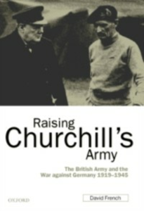 Ebook in inglese Raising Churchill's Army: The British Army and the War against Germany 1919-1945 French, David