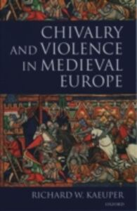 Ebook in inglese Chivalry and Violence in Medieval Europe Kaeuper, Richard