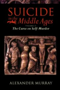 Ebook in inglese Suicide in the Middle Ages: Volume 2: The Curse on Self-Murder Murray, Alexander