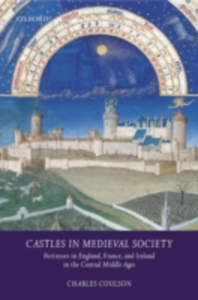 Ebook in inglese Castles in Medieval Society: Fortresses in England, France, and Ireland in the Central Middle Ages Coulson, Charles
