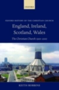 Ebook in inglese England, Ireland, Scotland, Wales: The Christian Church 1900-2000 Robbins, Keith