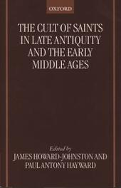 Cult of Saints in Late Antiquity and the Early Middle Ages: Essays on the Contribution of Peter Brown