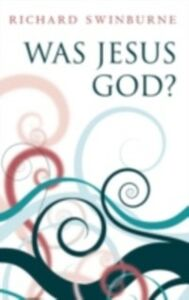 Ebook in inglese Was Jesus God? Swinburne, Richard