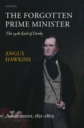 Forgotten Prime Minister: The 14th Earl of Derby: Volume II: Achievement, 1851-1869