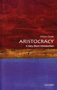 Foto Cover di Aristocracy: A Very Short Introduction, Ebook inglese di William Doyle, edito da OUP Oxford