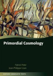 Foto Cover di Primordial Cosmology, Ebook inglese di Patrick Peter,Jean-Philippe Uzan, edito da OUP Oxford