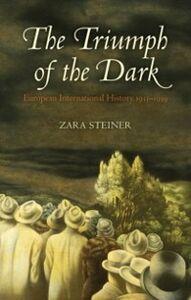 Ebook in inglese Triumph of the Dark: European International History 1933-1939 Steiner, Zara