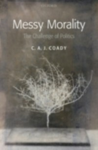 Ebook in inglese Messy Morality: The Challenge of Politics Coady, C. A. J.