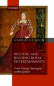 Ebook in inglese Writing and Reading Royal Entertainments: From George Gascoigne to Ben Jonson Heaton, Gabriel