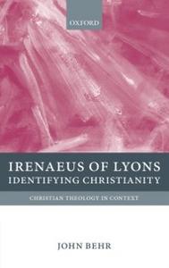 Ebook in inglese Irenaeus of Lyons: Identifying Christianity Behr, John
