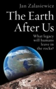 Ebook in inglese Earth After Us: What Legacy Will Humans Leave in the Rocks? -, -