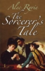 Ebook in inglese Sorcerer's Tale Faith and Fraud in Tudor England Ryrie, Alec