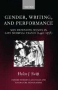 Ebook in inglese Gender, Writing, and Performance: Men Defending Women in Late Medieval France (1440-1538) Swift, Helen J.