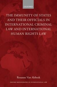 Ebook in inglese Immunity of States and Their Officials in International Criminal Law and International Human Rights Law Van Alebeek, Rosanne
