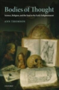Ebook in inglese Bodies of Thought: Science, Religion, and the Soul in the Early Enlightenment Thomson, Ann