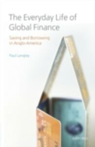 Ebook in inglese Everyday Life of Global Finance: Saving and Borrowing in Anglo-America Langley, Paul