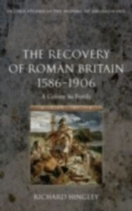 Ebook in inglese Recovery of Roman Britain 1586-1906: A Colony So Fertile Hingley, Richard