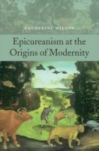 Foto Cover di Epicureanism at the Origins of Modernity, Ebook inglese di Catherine Wilson, edito da OUP Oxford