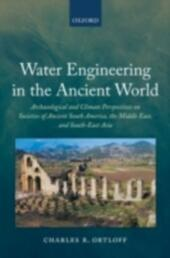 Water Engineering in the Ancient World: Archaeological and Climate Perspectives on Societies of Ancient South America, the Middle East, and South-East Asia
