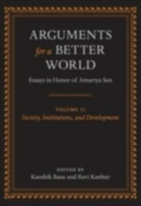 Ebook in inglese Arguments for a Better World: Essays in Honor of Amartya Sen: Volume II: Society, Institutions, and Development -, -