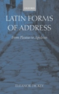 Ebook in inglese Latin Forms of Address: From Plautus to Apuleius Dickey, Eleanor