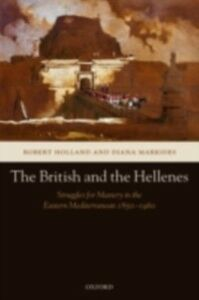 Ebook in inglese British and the Hellenes: Struggles for Mastery in the Eastern Mediterranean 1850-1960 Holland, Robert , Markides, Diana