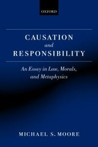 Ebook in inglese Causation and Responsibility: An Essay in Law, Morals, and Metaphysics Moore, Michael S.