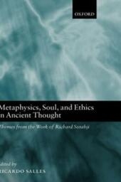 Metaphysics, Soul, and Ethics in Ancient Thought: Themes from the Work of Richard Sorabji