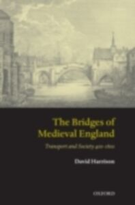 Ebook in inglese Bridges of Medieval England: Transport and Society 400-1800 Harrison, David