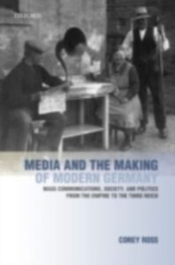 Ebook in inglese Media and the Making of Modern Germany: Mass Communications, Society, and Politics from the Empire to the Third Reich Ross, Corey
