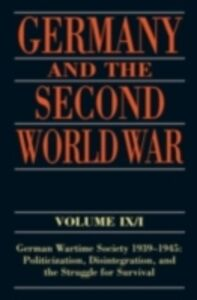Ebook in inglese Germany and the Second World War: Volume IX/I: German Wartime Society 1939-1945: Politicization, Disintegration, and the Struggle for Survival Blank, Ralf , Echternkamp, J&ouml , rg , F&ouml , rster, J&uuml , rgen , Fings, Karola