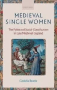Foto Cover di Medieval Single Women: The Politics of Social Classification in Late Medieval England, Ebook inglese di Cordelia Beattie, edito da OUP Oxford